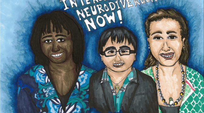 This is a drawing of Morénike Giwa Onaiwu, a Black woman wearing a blue patterned shirt; Lydia X. Z. Brown, an East Asian person wearing a teal collared shirt and black blazer; and E. Ashkenazy, a multiracial woman wearing a green patterned shirt and beaded necklace with an owl on it; all of us smiling together. The words above our faces says, 'Intersectional Neurodivergence Now!'""